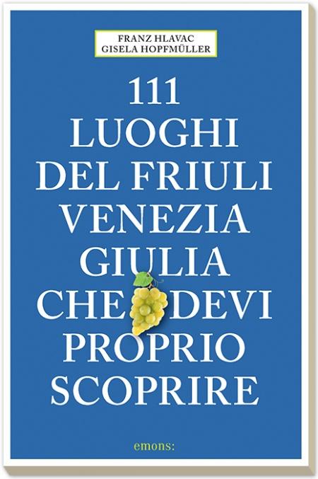 111 luoghi del Friuli Venezia Giulia