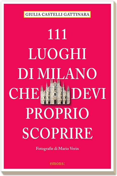 111 luoghi di Milano che devi proprio scoprire