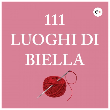 111 luoghi di Biella