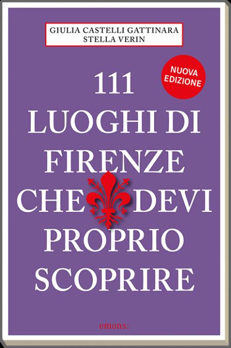 111 luoghi di Firenze che devi proprio scoprire - Nuova edizione 2021