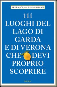 111 luoghi del lago di Garda e di Verona che devi proprio scoprire