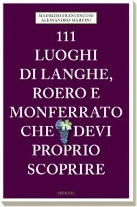 111 luoghi delle Langhe, Roero e Monferrato che devi proprio scoprire