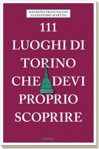 111 luoghi di Torino che devi proprio scoprire