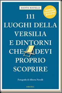 111 luoghi della Versilia e dintorni che devi proprio scoprire (2a edizione)